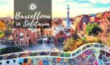 Barcellona in solitaria, luoghi da visitare