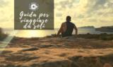 Viaggiare da soli, consigli,guida,viaggio in solitaria
